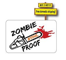 STIHL Chainsaw Zombie Proof Decal/Sticker Outbreak Magnum Big Bore Farm Boss