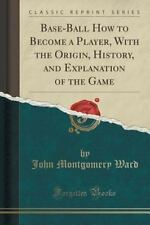 Base-Ball How to Become a Player, with the Origin, History, and Explanation...