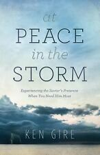 At Peace in the Storm : Experiencing the Savior's Presence When You Need Him...