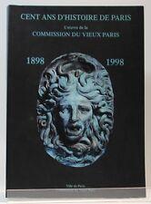 Cent ans d'histoire de Paris. Œuvre de la Commission du Vieux Paris 1898-1998