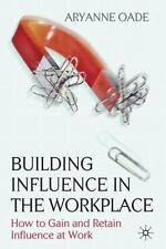 Building Influence in the Workplace: How to Gain and Retain Influence at Work (H