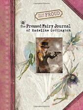 Brian and Wendy Froud's the Pressed Fairy Journal of Madeline Cottington by Wend