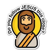 Do You Follow Jesus This Close Funny Car Sticker Decal