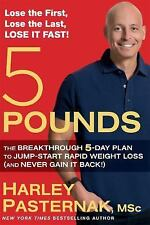 5 Pounds: The Breakthrough 5-Day Plan to Jump-Start Rapid Weight Loss (and Neve