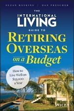 The International Living Guide to Retiring Overseas on a Budget: How to Live Wel