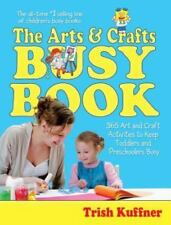 The Arts & Crafts Busy Book : 365 Art and Craft Activities to Keep Toddlers...