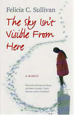 The Sky Isn't Visible from Here by Felicia C. Sullivan (Paperback, 2008)