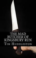 The Mad Butcher of Kingsbury Run : The Remarkable True Account of the...