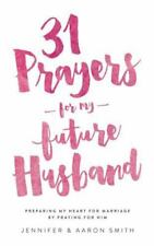 31 Prayers for My Future Husband : Preparing My Heart for Marriage by Praying fo