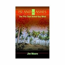 Island of Ashes: The Fire That Killed Key West: By Jim Moore