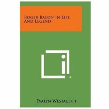 Roger Bacon in Life and Legend by Evalyn Westacott (2013, Paperback)