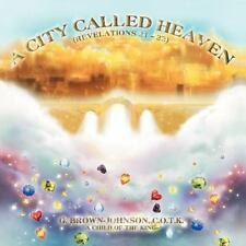 A City Called Heaven : Revelations by G. C. O. T. K. Brown-Johnson (2012,...