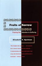 Fruits of Sorrow : Framing Our Attention to Suffering by Elizabeth V. Spelman...