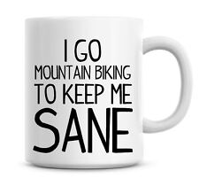 Funny Coffee Mug I Go Mountain Biking To Keep Me Sane Coffee/Tea Mug Present 804