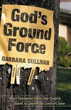 God's Ground Force: What Happened When One Church Dared to Leave the Comfort Zon
