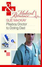 Playboy Doctor to Doting Dad (Mills & Boon Medical), MacKay, Sue, Good Book