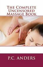 The Complete Uncensored Massage Book by P. C. Anders (2013, Paperback)