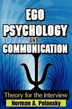 Ego Psychology and Communication : Theory for the Interview by Norman A....