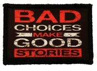Bad Choices Make Good Stories Patch Tactical Military Army USA Biker Funny