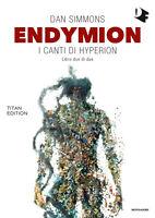 Endymion. I canti di Hyperion. Titan edition. Vol. 2 - Simmons Dan