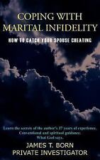 Coping with Marital Infidelity: How to Catch Your Spouse Cheating (Paperback or