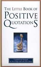 The Little Book of Positive Quotations by Steve Deger and Leslie Ann Gibson...