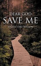 Dear God Save Me by Nicole Lake Watson (2012, Paperback)