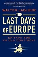 The Last Days of Europe: Epitaph for an Old Continent [ Laqueur, Walter ] Used -