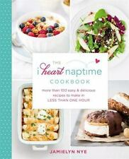 The I Heart Naptime Cookbook: More Than 100 Easy & Delicious Recipes to Make in
