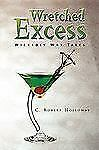 Wretched Excess : Wickedly Wry Tales by C. Robert Holloway (2009, Paperback)