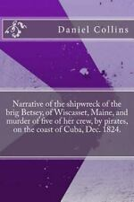 Narrative of the Shipwreck of the Brig Betsey, of Wiscasset, Maine, and...