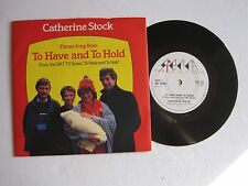 "CATHERINE STOCK - TO HAVE AND TO HOLD - 7"" 45 rpm vinyl record"