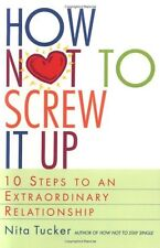 How Not to Screw It Up: 10 Steps to an Extraordina