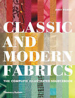 Classic and Modern Fabrics. The Complete Illustrated Sourcebook by Wilson, Janet