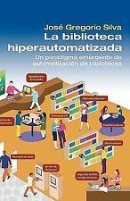 La Biblioteca Hiperautomatizada : Un paradigma emergente de automatización...