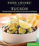 Food Lovers' Guide to® Tucson: The Best Restaurants, Markets & Local Culinary Of