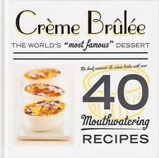 Creme Brulee 40 Mouthwatering Recipes BRAND NEW BOOK (Hardback 2014)