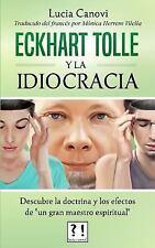 Eckhart Tolle y la Idiocracia : Descubre la Doctrina y Los Efectos de un Gran...