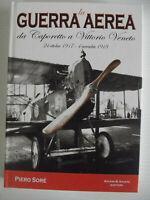 La guerra aerea da Caporetto a Vittorio Veneto. 24 ottobre 1917-4 novembre 1918