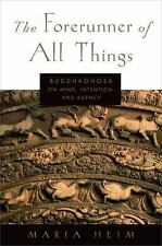 The Forerunner of All Things : Buddhaghosa on Mind, Intention, and Agency by...