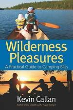 NEW Wilderness Pleasures: A Practical Guide to Camping Bliss by Kevin Callan