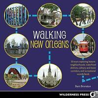 Walking New Orleans: 30 Tours Exploring Historic Neighborhoods, Waterfront Distr