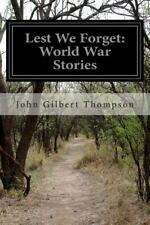 Lest We Forget: World War Stories by John Gilbert Thompson (2014, Paperback)
