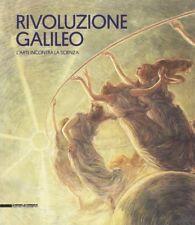 Rivoluzione Galileo L'arte incontra la scienza - Silvana Editoriale Milano 2017