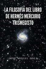 La Filosofia del Libro de Hermes Mercurio Trismegisto (Paperback or Softback)