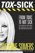 TOX-SICK FROM TOXIC TO NOT SICK SUZANNE SOMERS HC ISBN 9780385347723 PAGES 367