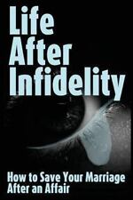 Life after Infidelity: How to Save Your Marriage after an Affair by R....