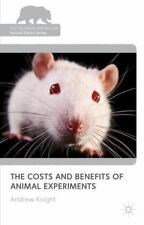 The Costs and Benefits of Animal Experiments (Palgrave Macmillian Animal Eth)