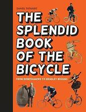 The Splendid Book of the Bicycle: From Boneshakers to Bradley Wiggins Brand New