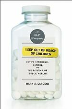 Keep Out of Reach of Children: Reye's Syndrome, Aspirin, and the-ExLibrary